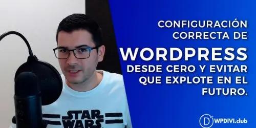 Cómo configurar WordPress desde cero y evitar que explote en el futuro