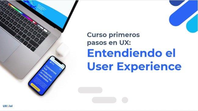 Curso primeros pasos en UX: Entendiendo el User Experience